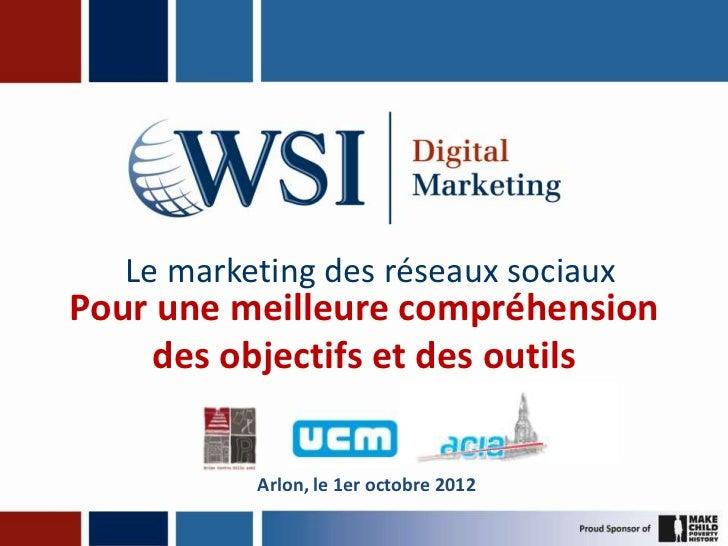 Le marketing des réseaux sociauxPour une meilleure compréhension    des objectifs et des outils           Arlon, le 1er oc...