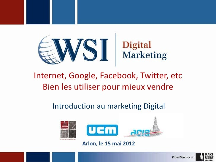 Internet, Google, Facebook, Twitter, etc   Bien les utiliser pour mieux vendre     Introduction au marketing Digital      ...