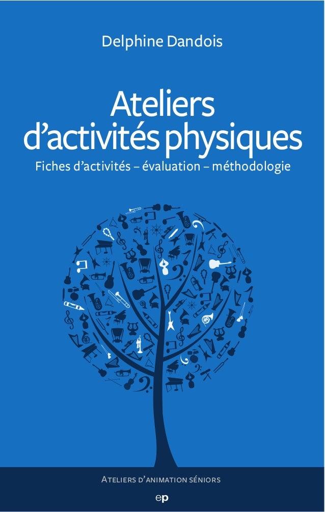 Delphine Dandois       Ateliersd'activités physiquesFiches d'activités – évaluation – méthodologie           Ateliers d'an...