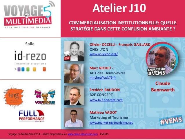Atelier J10 COMMERCIALISATION INSTITUTIONNELLE: QUELLE STRATÉGIE DANS CETTE CONFUSION AMBIANTE ? Salle  Olivier OCCELLI - ...