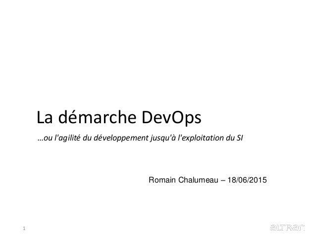 La démarche DevOps Romain Chalumeau – 18/06/2015 …ou l'agilité du développement jusqu'à l'exploitation du SI 1