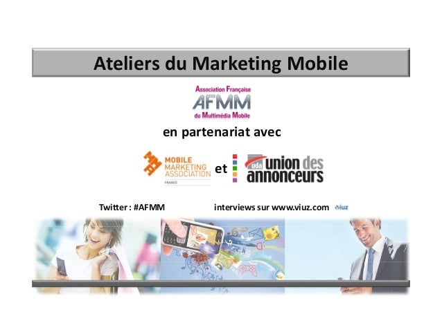 Ateliers du Marketing Mobile              en partenariat avec                      etTwitter : #AFMM       interviews sur ...