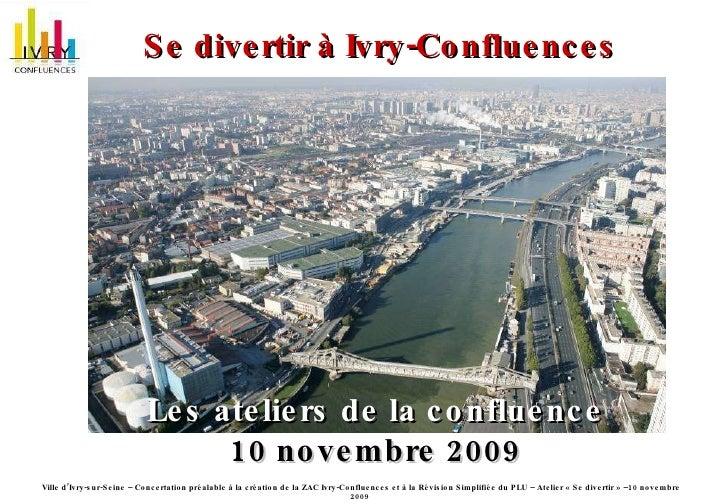 Se divertir à Ivry-Confluences  Les ateliers de la confluence 10 novembre 2009