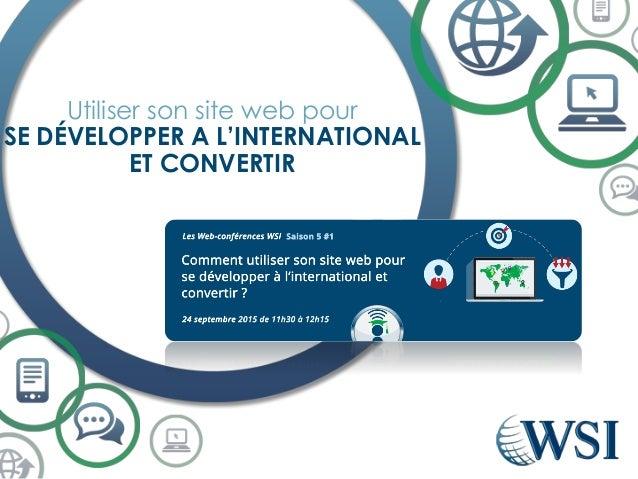 Utiliser son site web pour SE DÉVELOPPER A L'INTERNATIONAL ET CONVERTIR