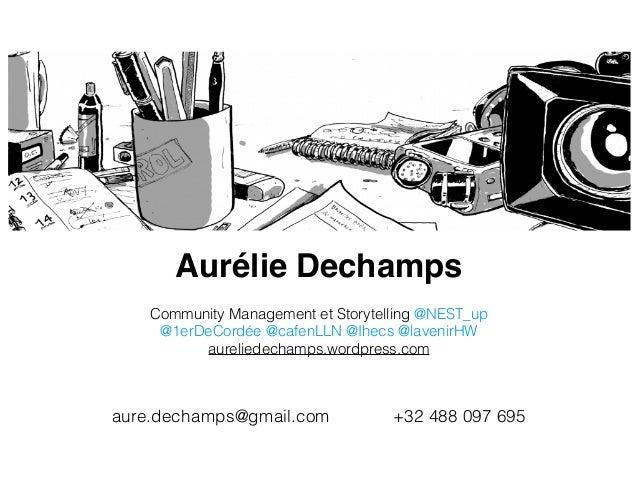 Aurélie Dechamps Community Management et Storytelling @NEST_up @1erDeCordée @cafenLLN @Ihecs @lavenirHW aureliedechamps.wo...