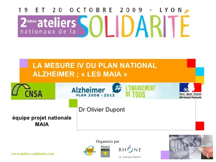Dr Olivier Dupont   LA MESURE IV DU PLAN NATIONAL ALZHEIMER ; «LES MAIA» équipe projet nationale MAIA