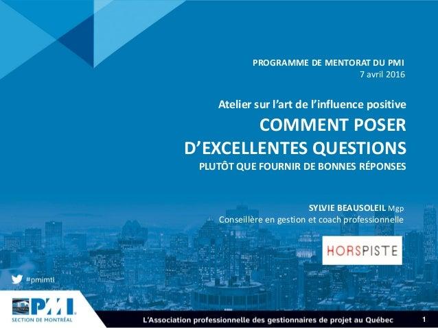 1 Atelier sur l'art de l'influence positive COMMENT POSER D'EXCELLENTES QUESTIONS PLUTÔT QUE FOURNIR DE BONNES RÉPONSES PR...
