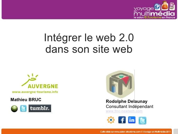 Intégrer le web 2.0 dans son site web Rodolphe Delaunay  Consultant Indépendant www.fmc-newtech.com Mathieu BRUC