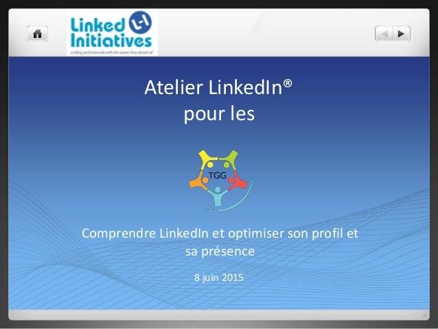 Atelier LinkedIn® pour les 8 juin 2015 Comprendre LinkedIn et optimiser son profil et sa présence