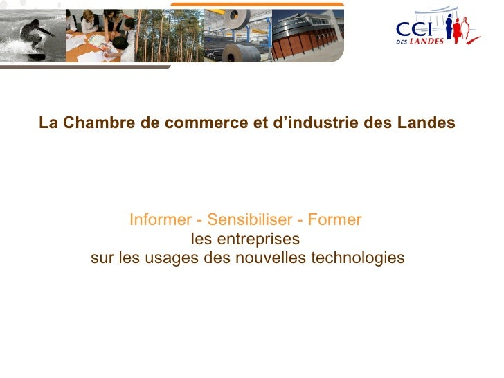 Informer - Sensibiliser - Former   les entreprises  sur les usages des nouvelles technologies La Chambre de commerce et d'...
