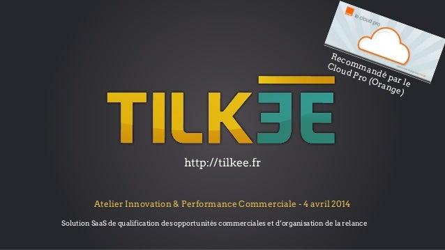 Atelier Innovation & Performance Commerciale - 4 avril 2014 Solution SaaS de qualification des opportunités commerciales e...