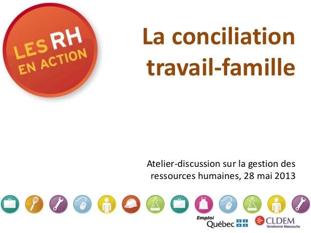 La conciliationtravail-familleAtelier-discussion sur la gestion desressources humaines, 28 mai 2013