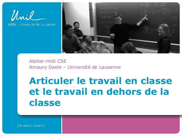 Articuler le travail en classe et le travail en dehors de la classe Atelier-midi CSE Amaury Daele – Université de Lausanne