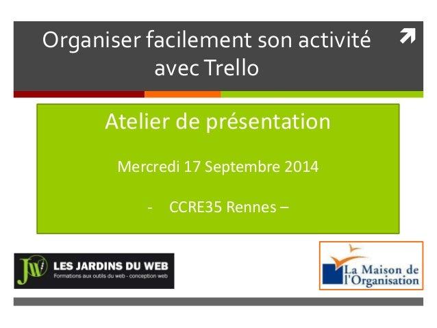  Organiser facilement son activité  avec Trello  Atelier de présentation  Mercredi 17 Septembre 2014  - CCRE35 Rennes –