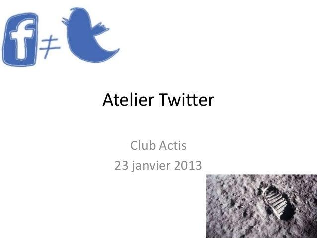 Atelier Twitter   Club Actis 23 janvier 2013