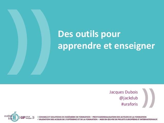 Des outils pour apprendre et enseigner Jacques Dubois @jackdub #uraforis