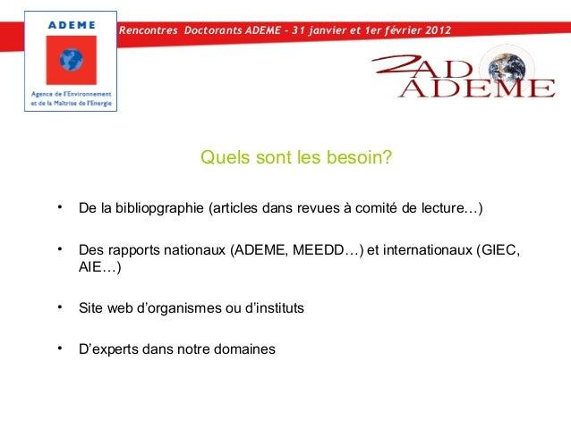 Rencontres Doctorants ADEME - 31 janvier et 1er février 2012                        Quels sont les besoin?•   De la biblio...