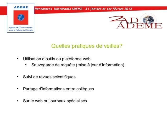 Rencontres Doctorants ADEME - 31 janvier et 1er février 2012                    Quelles pratiques de veilles?•   Utilisati...