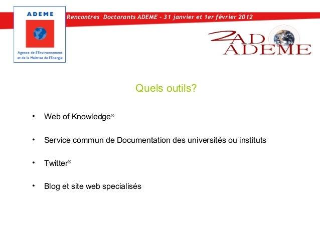 Rencontres Doctorants ADEME - 31 janvier et 1er février 2012                                Quels outils?•   Web of Knowle...