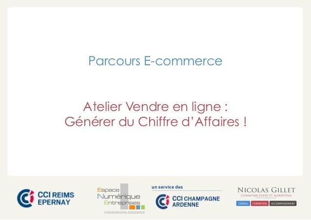 CHAMPAGNE-ARDENNE Parcours E-commerce Atelier Vendre en ligne : Générer du Chiffre d'Affaires !