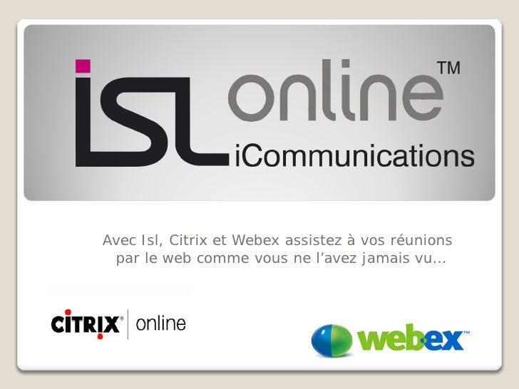 Avec Isl, Citrix et Webex assistez à vos réunions  par le web comme vous ne l'avez jamais vu…