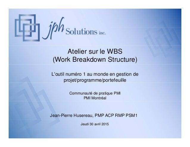 Atelier sur le WBS (Work Breakdown Structure) L'outil numéro 1 au monde en gestion de projet/programme/portefeuille Commun...