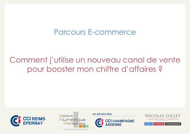 Parcours E-commerce  Comment j'utilise un nouveau canal de vente  pour booster mon chiffre d'affaires ?  CHAMPAGNE-ARDENNE