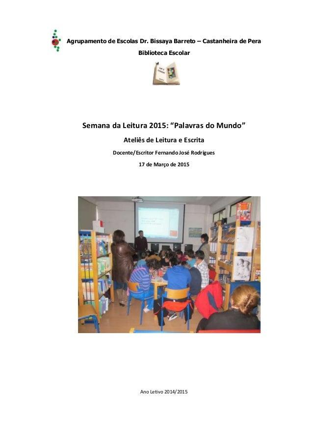 """Agrupamento de Escolas Dr. Bissaya Barreto – Castanheira de Pera Biblioteca Escolar Semana da Leitura 2015: """"Palavras do M..."""