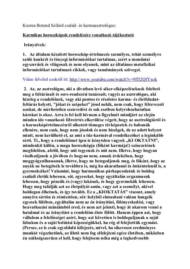 Kozma Botond Szilárd család- és karmaasztrológus: Karmikus horoszkópok rendelésére vonatkozó tájékoztató Irányelvek: 1. Az...