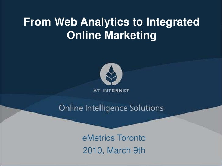 From Web Analytics to Integrated Online Marketing<br />eMetrics Toronto<br />2010, March 9th<br />