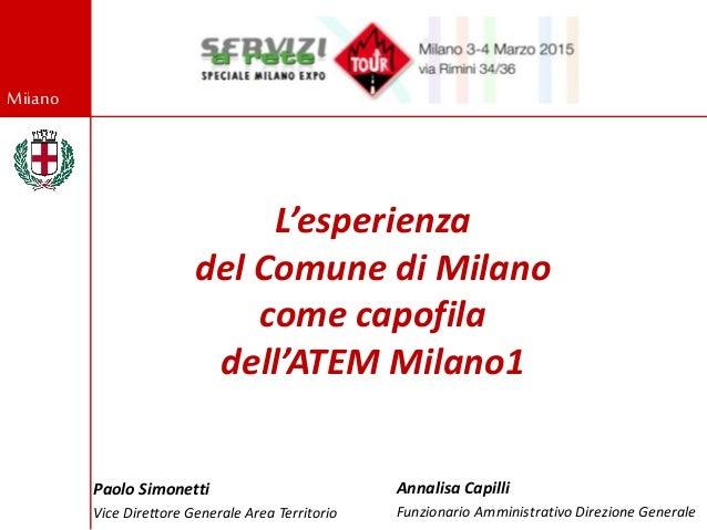 Milano L'esperienza del Comune di Milano come capofila dell'ATEM Milano1 Annalisa Capilli Funzionario Amministrativo Direz...
