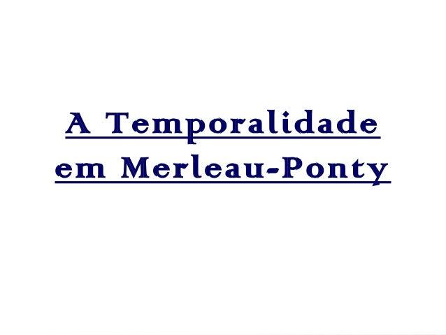 A Temporalidade em Merleau-Ponty