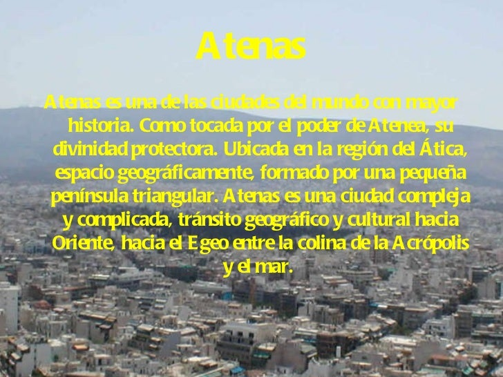 Atenas <ul><li>Atenas es una de las ciudades del mundo con mayor historia. Como tocada por el poder de Atenea, su divinida...