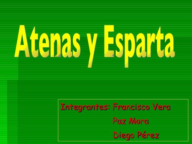 Integrantes: Francisco Vera Paz Mora Diego Pérez  Atenas y Esparta