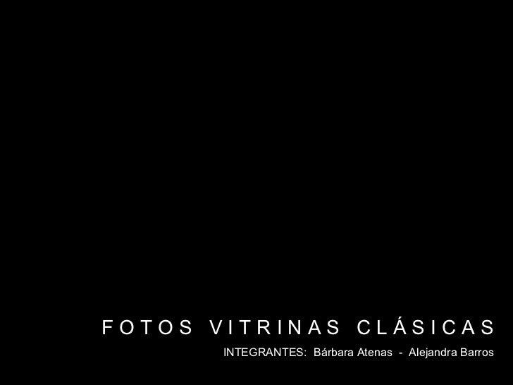 F O T O S  V I T R I N A S  C L Á S I C A S INTEGRANTES:  Bárbara Atenas  -  Alejandra Barros