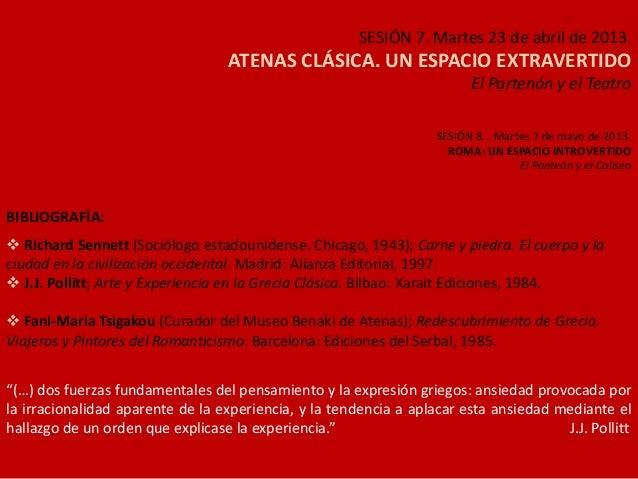 SESIÓN 7. Martes 23 de abril de 2013.ATENAS CLÁSICA. UN ESPACIO EXTRAVERTIDOEl Partenón y el TeatroSESIÓN 8. . Martes 7 de...