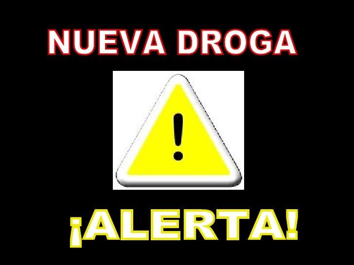 NUEVA DROGA ¡ALERTA!
