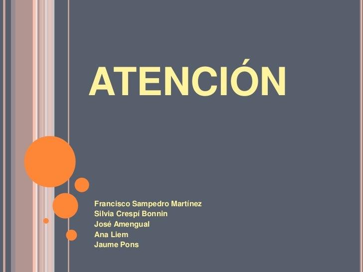 atención<br />Francisco Sampedro Martínez<br />Silvia CrespíBonnin<br />José Amengual<br />Ana Liem<br />Jaume Pons<br />