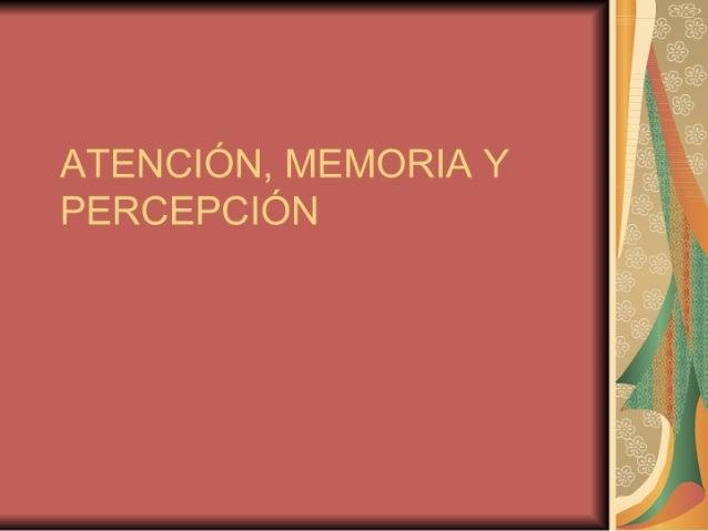 ATENCIÓN,  MEMORIA Y PERCEPCIÓN