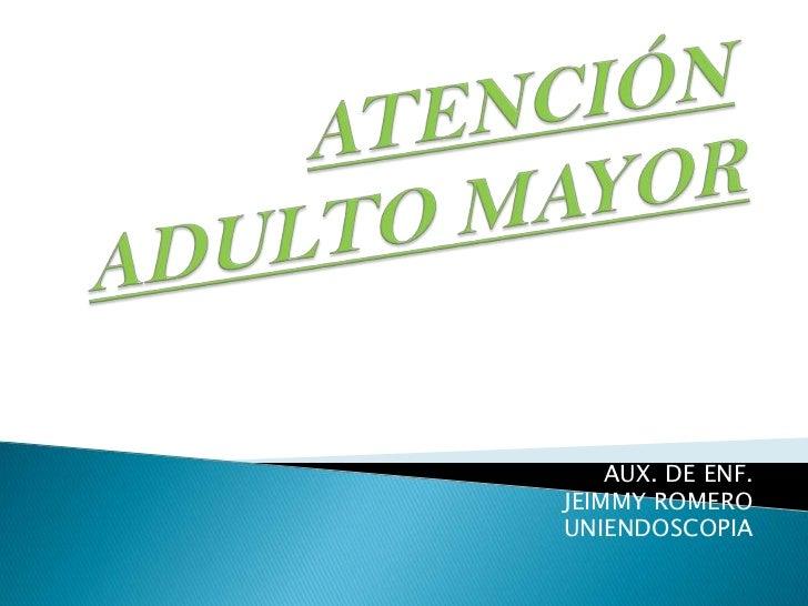 ATENCIÓN ADULTO MAYOR<br />AUX. DE ENF. <br />JEIMMY ROMERO <br />UNIENDOSCOPIA <br />