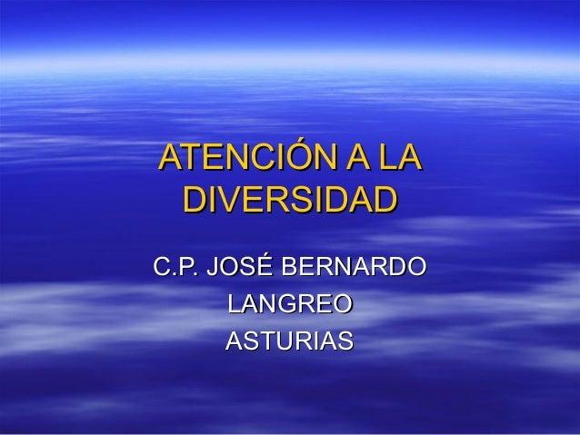 ATENCIÓN A LAATENCIÓN A LADIVERSIDADDIVERSIDADC.P. JOSÉ BERNARDOC.P. JOSÉ BERNARDOLANGREOLANGREOASTURIASASTURIAS