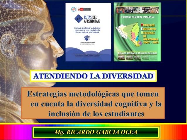 EL DISEÑO CURRICULAR Y SU DIVERSIFICACIÓN  Estrategias metodológicas que tomen en cuenta la diversidad cognitiva y la incl...