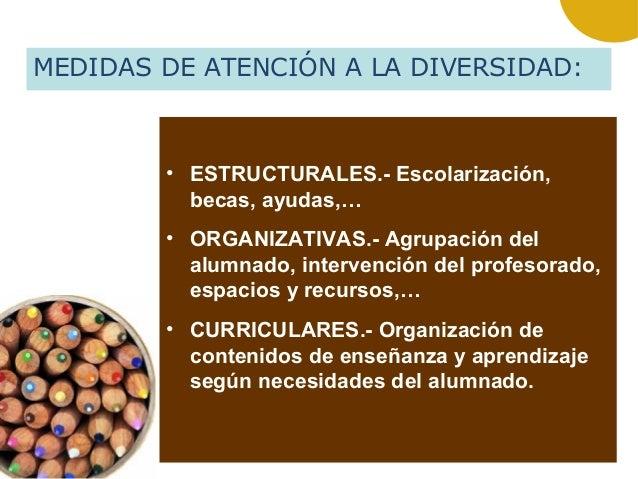 • ESTRUCTURALES.- Escolarización, becas, ayudas,… • ORGANIZATIVAS.- Agrupación del alumnado, intervención del profesorado,...
