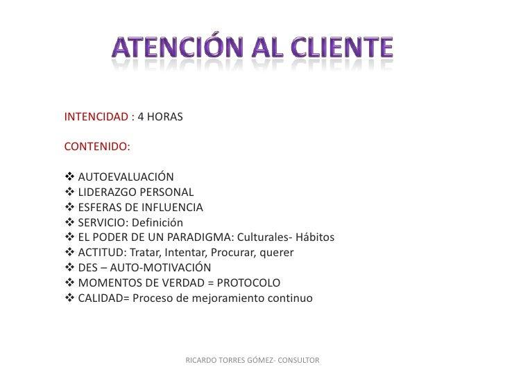 ATENCIÓNAL CLIENTE<br />INTENCIDAD :4 HORAS<br />CONTENIDO:<br /><ul><li>AUTOEVALUACIÓN