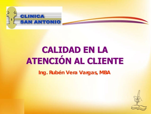 CALIDAD EN LACALIDAD EN LA ATENCIATENCIÓÓN AL CLIENTEN AL CLIENTE Ing. RubIng. Rubéén Vera Vargas, MBAn Vera Vargas, MBA