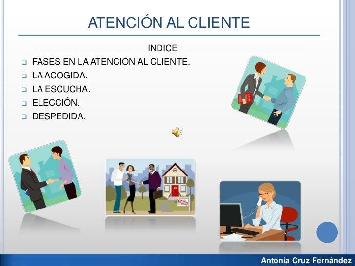 ATENCIÓN AL CLIENTE<br />INDICE<br /><ul><li>FASES EN LA ATENCIÓN AL CLIENTE.