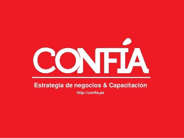 Estrategia de negocios & Capacitación http://confia.pe