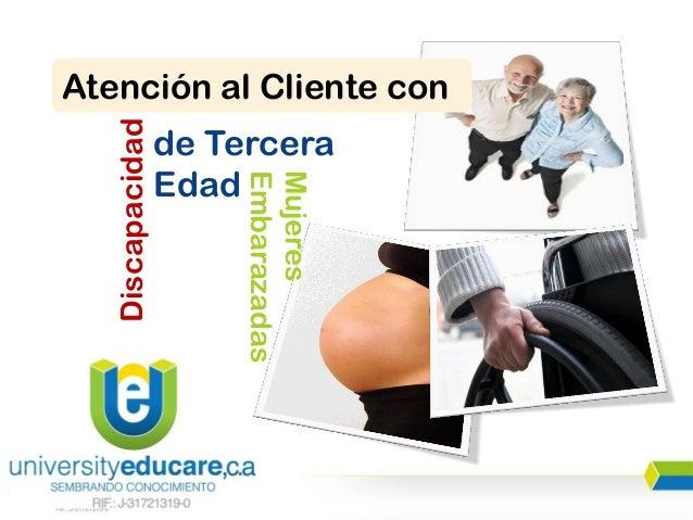 Atención al Cliente con   Discapacidad   de Tercera                  Edad                       Embarazadas               ...