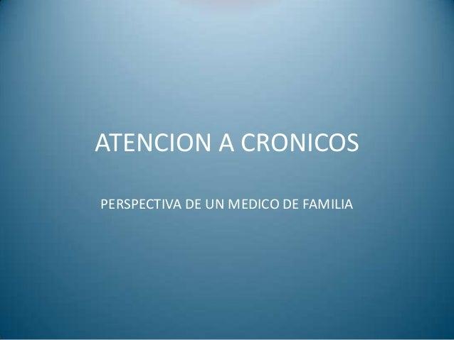ATENCION A CRONICOS PERSPECTIVA DE UN MEDICO DE FAMILIA