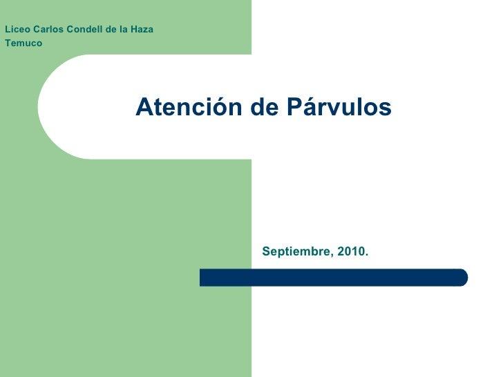 Atención de Párvulos Septiembre, 2010. Liceo Carlos Condell de la Haza Temuco